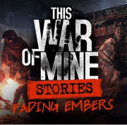 This War of Mine: Stories Fading Embers (ep. 3) (PC) Letölthető